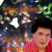 Sucessos Inesquecíveis by Wilson Roberto