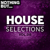 Nothing But... House Selections, Vol. 08 di Various Artists