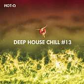 Deep House Chill, Vol. 13 by Hot Q