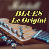 Blues Le origini by Various Artists