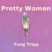 Pretty Women by Yung Tripp