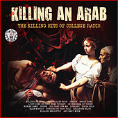 Killing An Arab - The Killing Hits of College Radio by Various Artists