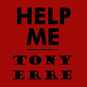 Help Me by Tony Erre