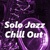 Solo Jazz Chill Out by Various Artists