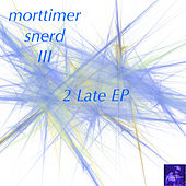 2 Late EP by Morttimer Snerd III