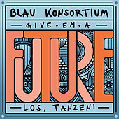 "Kater Blau Konsortium pres. ""Give 'em a future"" by Various Artists"