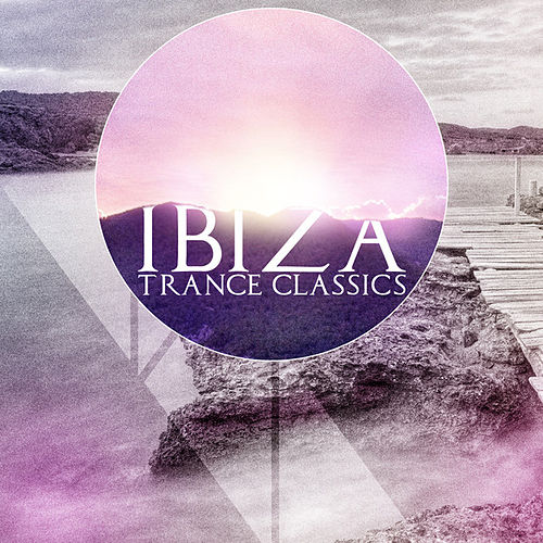 Ibiza Trance Classics by Various Artists