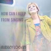 How Can I Keep From Singing de Aubrey Logan