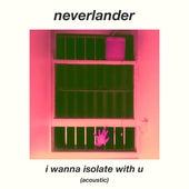 I Wanna Isolate With U (Acoustic) de Neverlander