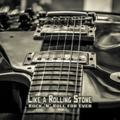Like a Rolling Stone: Rock 'n' Roll for Ever by Various Artists