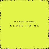 Close to Me by Deejay Advance