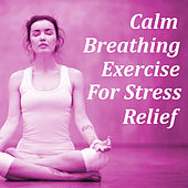 Calm Breathing Exercise For Stress Relief by Various Artists