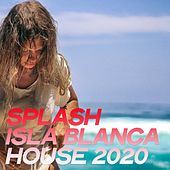 Splash Isla Blanca House 2020 (The Best Selection House Music 2020 By Isla Blanca) by Various Artists