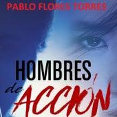 Hombres de Acción de Pablo Flores Torres