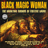Black Magic Woman - The Haunting Sounds of College Radio de Various Artists