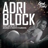 Keep Me in Love (Block & Crown Club Mix) by Adri Block