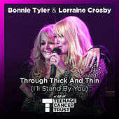 Through Thick and Thin (I'll Stand by You) by Bonnie Tyler