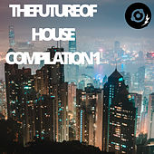 The Future of House Compilation 1 by Various Artists