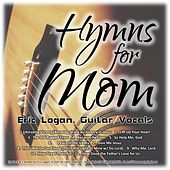 Hymns for Mom by Eric Logan