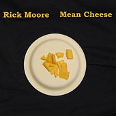 Mean Cheese by Rick Moore