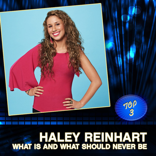 What Is And What Should Never Be by Haley Reinhart