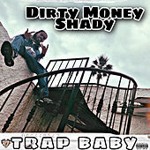 Trap Baby by Dirty Money Shady