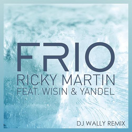 Frío (DJ Wally Remix) by Ricky Martin