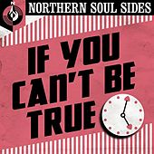 If You Can't Be True: Northern Soul Sides von Various Artists