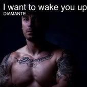 I Want to Wake You Up de Diamante