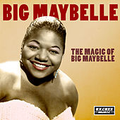 The Magic of Big Maybelle by Big Maybelle