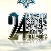 24 Relaxing Songs as Heard In The Highlands by Various Artists