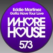 Gotta Have Your Love by Eddie Martinez