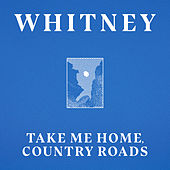 Take Me Home, Country Roads (ft. Waxahatchee) van Whitney