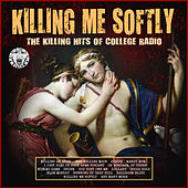 Killing Me Softly - The Killing Hits of College Radio de Various Artists