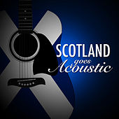 Scotland Goes Acoustic by Various Artists