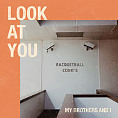 Look At You de My Brothers And I