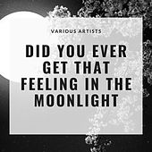 Did You Ever Get That Feeling In the Moonlight von Various Artists