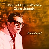More of Other Worlds, Other Sounds by Esquivel