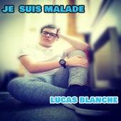 Je Suis Malade de Lucas Blanche