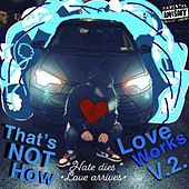 That's Not How Love Works V.2 [hate Dies.love Arrives] de $Iłky