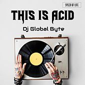 This Is Acid (King Size Mix) by DJ Global Byte