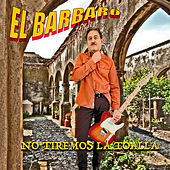 No Tiremos la Toalla by Barbaro