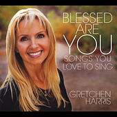 Blessed Are You: Songs You Love to Sing de Gretchen Harris