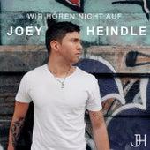 Wir hören nicht auf von Joey Heindle