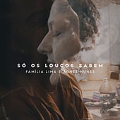 Só Os Loucos Sabem von Família Lima