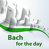 Bach for the day by Johann Sebastian Bach