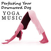 Perfecting Your Downward Dog Yoga Music by Various Artists