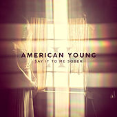 Say It To Me Sober by American Young