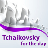 Tchaikovsky for the day de Peter Tchaikovsky