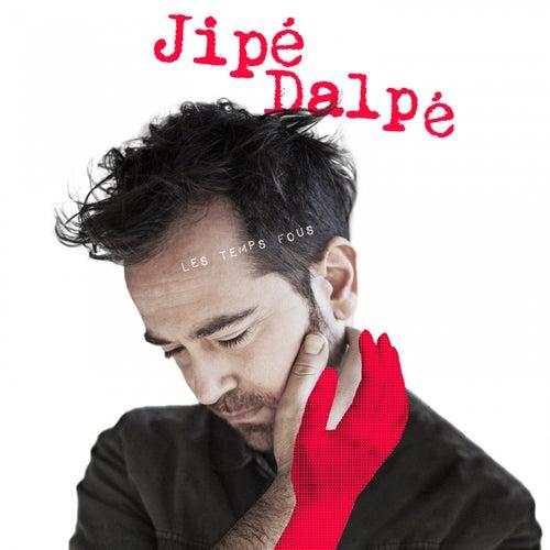 Les temps fous by Jipé Dalpé